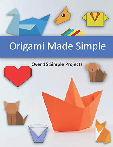 Origami Made Simple Over 15 Simple Projects: Fun with Origami