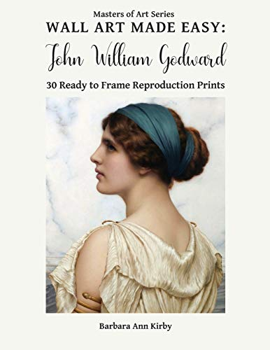 Wall Art Made Easy: John William Godward: 30 Ready to Frame Reproduction Prints (Masters of Art)
