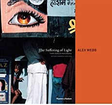 The Suffering of Light: Thirty Years of Photographs by Alex Webb (Hardback) - Common