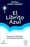 El Librito azul / The little blue book: Manual de metafísica en términos sencillos / Manual of metaphysics in simple terms (Coleccion Metafisica Conny Mendez)