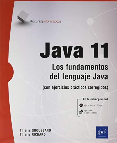 JAVA 11 - Los fundamentos del lenguaje Java (con ejercicios prácticos corregidos)