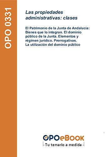 Las propiedades administrativas: clases: El Patrimonio de la Junta de Andalucía: Bienes que lo integran. El dominio público de la Junta. Elementos y régimen ... La utilización del dominio público