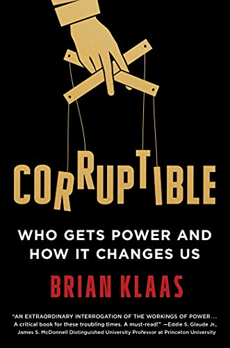 Corruptible: Who Gets Power and How It Changes Us (English Edition)