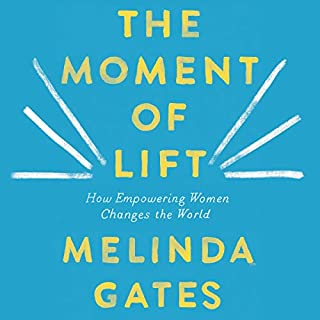 The Moment of Lift     How Empowering Women Changes the World              By:                                                                                                                                 Melinda Gates                               Narrated by:                                                                                                                                 Melinda Gates                      Length: 7 hrs and 54 mins     20 ratings     Overall 4.9