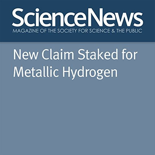New Claim Staked for Metallic Hydrogen                   By:                                                                                                                                 Emily Conover                               Narrated by:                                                                                                                                 Jamie Renell                      Length: 3 mins     Not rated yet     Overall 0.0