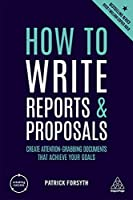 How to Write Reports and Proposals: Create Attention-grabbing Documents That Achieve Your Goals (Creating Success)