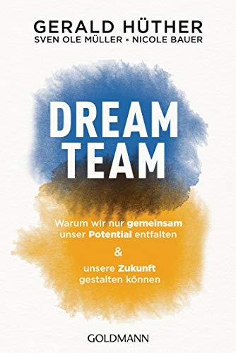 Dream-Team: Warum wir nur gemeinsam unser Potential entfalten und unsere Zukunft gestalten können