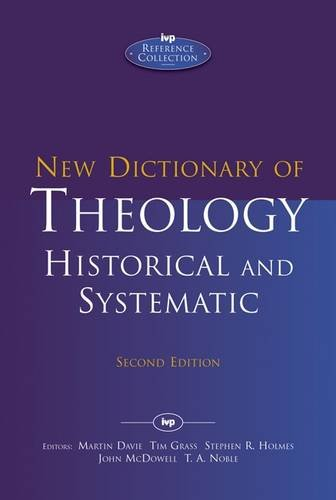 New Dictionary of Theology: Historical and Systematic (Second Edition) (IVP...