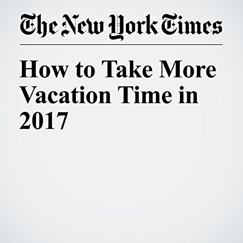 How to Take More Vacation Time in 2017 copertina