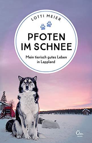 Pfoten im Schnee: Mein tierisch gutes Leben in Lappland (Sehnsuchtsorte, Band 12)