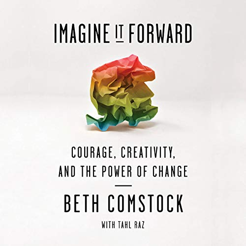 Imagine It Forward     Courage, Creativity, and the Power of Change              By:                                                                                                                                 Beth Comstock,                                                                                        Tahl Raz                               Narrated by:                                                                                                                                 Beth Comstock                      Length: 12 hrs and 34 mins     134 ratings     Overall 4.6