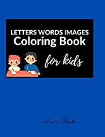 LETTERS WORDS IMAGES Coloring Book for kids: Great! Learning the Alphabet by Association Coloring Book for 3-5, 5-7 Toddler Workbook