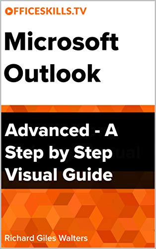 Microsoft Outlook Advanced - A Step by Step Visual Guide