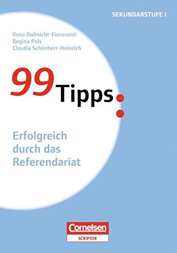 99 Tipps - Praxis-Ratgeber Schule für die Sekundarstufe I und II: 99 Tipps Erfolgreich durch das Referendariat