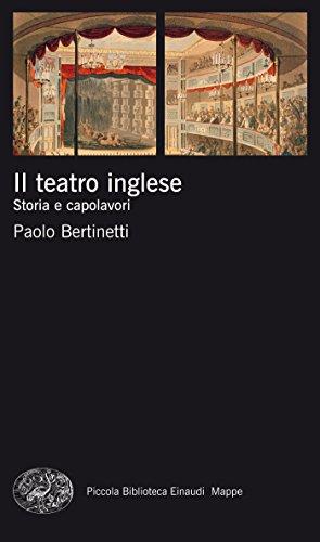 Il teatro inglese: Storia e capolavori (Piccola biblioteca Einaudi. Mappe Vol. 43)