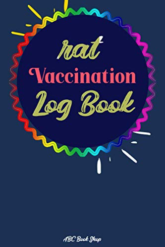 Rat Vaccination Log book: Immunization Records, Health Records Care Logbook forrat Owners and Lovers