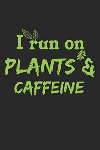 I Run On Plants & Caffeine: A5 Notizbuch, 120 Seiten gepunktet punktiert, Kaffee Koffein Veganer Veganerin Veganismus Vegan Gemüse Pflanzen Tierschutz ... Vegetarisch Pflanzenbasierte Ernährung