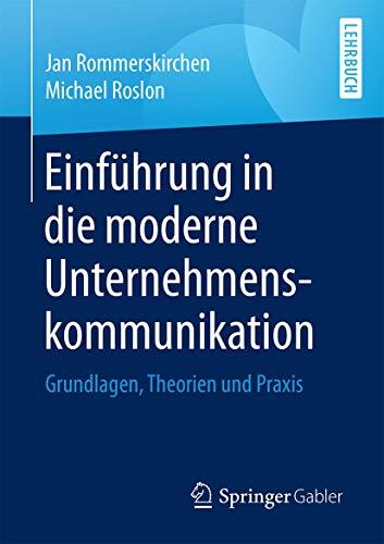 Einführung in die moderne Unternehmenskommunikation: Grundlagen, Theorien und Praxis