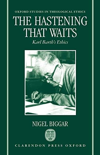 The Hastening that Waits: Karl Barth\'s Ethics (Oxford Studies in Theological Ethics)