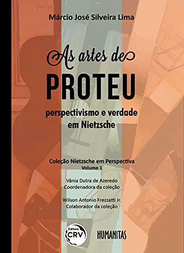 As artes de Proteu: perspectivismo e verdade em nietzsche: Volume 1