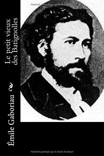 Le petit vieux des Batignolles (French Edition) by mile Gaboriau(2016-03-13)