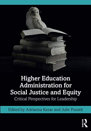 Compare Textbook Prices for Higher Education Administration for Social Justice and Equity: Critical Perspectives for Leadership 1 Edition ISBN 9781138351684 by Kezar, Adrianna,Posselt, Julie