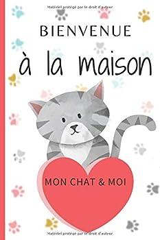 BIENVENUE à la maison: Mon chat & moi | Album pour photos et notes, de la naissance de chaton jusqu'à sa vie d'adulte | 75 pages |