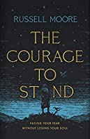The Courage to Stand: Facing Your Fear Without Losing Your Soul