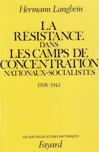 La Résistance dans les camps de concentration nationaux-socialistes: (1938-1945)