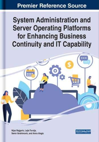 System Administration and Server Operating Platforms for Enhancing Business Continuity and It Capability (Advances in Business Strategy and Competitive Advantage)