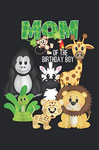 Mom Of The Birthday Boy Jungle Safari Zoo Theme Animal Party: Notebooks - Premium matte cover design, 120 Pages, Size 6.0 x 9.0 inches