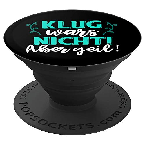 Klug wars nicht Aber Geil - Lustiger Spruch für geile Zeiten - PopSockets Ausziehbarer Sockel und Griff für Smartphones und Tablets