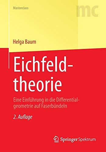 Eichfeldtheorie: Eine Einführung in die Differentialgeometrie auf Faserbündeln (Masterclass)