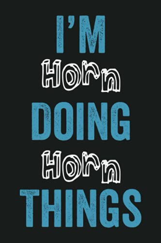 I'm Horn Doing Horn Things: Funny First Name Horn, Notebook Gift Horn, Personalized Lined Notebook, Gift Idea for Horn, 6x9, 120 Pages