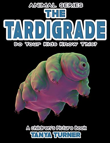 THE TARDIGRADE Do Your Kids Know This?: A Children's Picture Book (Amazing Creatures) (Volume 6)