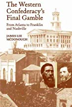 The Western Confederacy's Final Gamble: From Atlanta to Franklin to Nashville