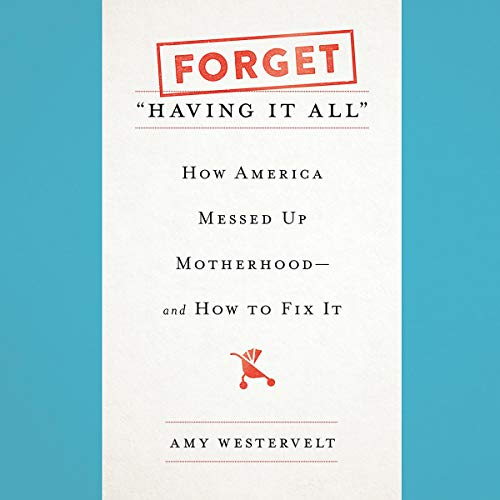 """Forget """"Having It All"""" audiobook cover art"""
