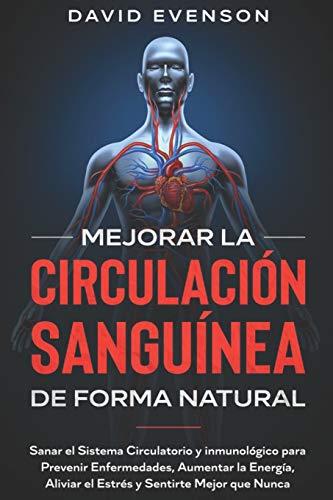 Mejorar la Circulación Sanguínea de Forma Natural: Sanar e