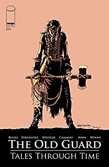 The Old Guard: Tales Through Time #1 by [Greg Rucka, Andrew Wheeler, Leandro Fernandez, Jacopo Camagni]