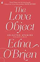 The Love Object: Selected Stories of Edna O'Brien by Edna O'Brien(2014-08-07)