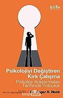 Psikolojiyi Degistiren Kirk Calisma; Psikoloji Arastirmalari Tarihinde Yolculuk