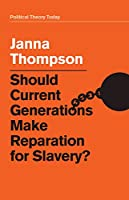 Should Current Generations Make Reparation for Slavery? (Political Theory Today)