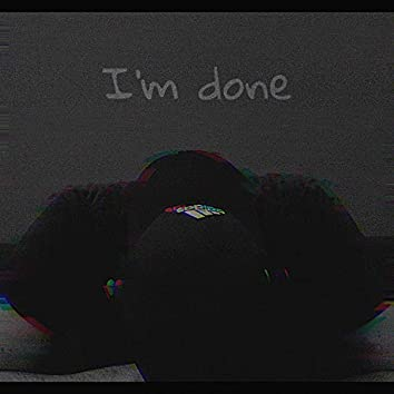 I'm Done