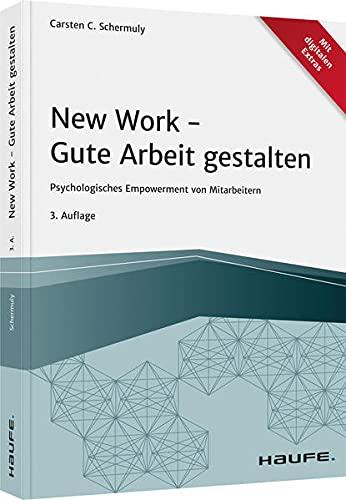 New Work - Gute Arbeit gestalten: Psychologisches Empowerment von Mitarbeitern (Haufe Fachbuch)
