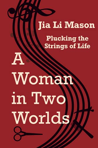 Compare Textbook Prices for A Woman in Two Worlds: Plucking the Strings of Life  ISBN 9798472758116 by Mason, Jia Li