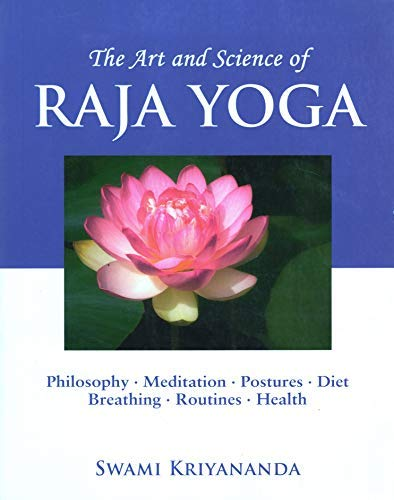 The Art and Science of Raja Yoga: A Guide To Self-Realization