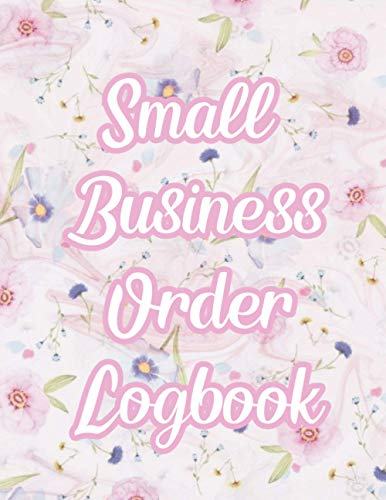 Small Business Order Logbook: Order log Book Small Business Customer Tracker Sales Purchase Daily Online Businesses simple