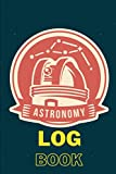 ASTRONOMY LOG BOOK: Night Sky Observation - Lunar Moon Notebook for Solar System Explorations, Stars, Galaxies, and Cosmology - Ideal Gift