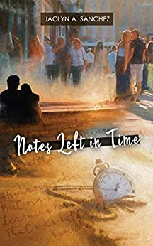 Notes Left in Time by [Jaclyn Sanchez]