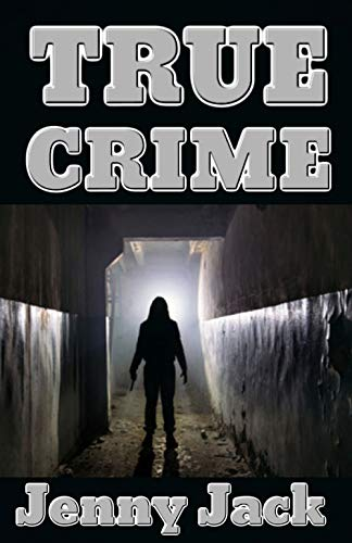 TRUE CRIME: 12 True Creepy Crimes That Will Make You Lock Your Doors Tonight … by [Jenny  Jack]
